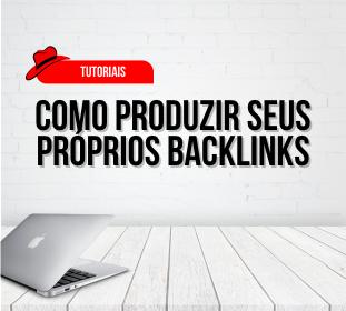 Como produzir seus próprios backlinks
